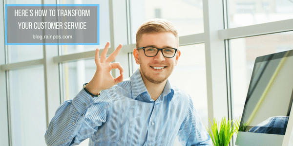 Here's How to Transform Your Customer Service