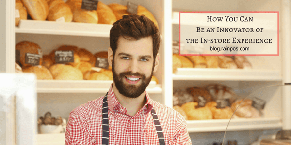 How You Can Be an Innovator of the In-store Experience