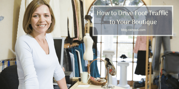 How to Drive Foot Traffic to Your Boutique