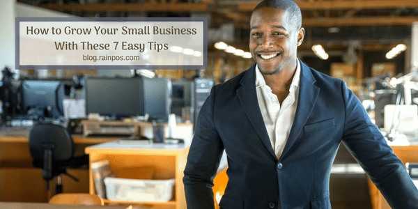 How to Grow Your Small Business With These 7 Easy Tips