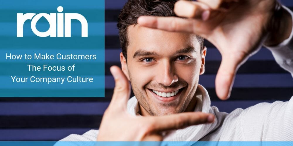 How to Make Customers the Focus of Your Company Culture