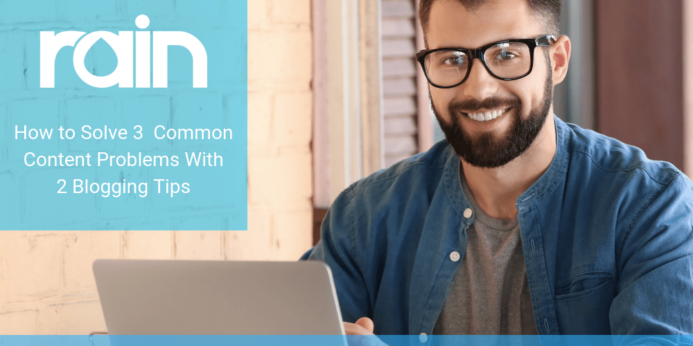 How to Solve 3 Common Content Problems With 2 Blogging Tips
