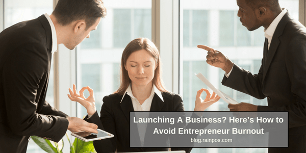Launching A Business? Here's How to Avoid Entrepreneur Burnout