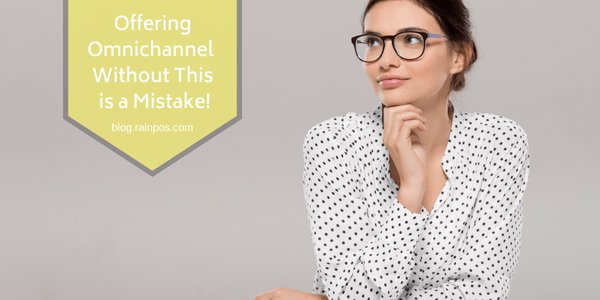 Offering Omnichannel Without This is a Mistake!