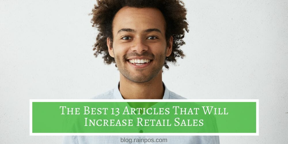 The Best 13 Articles That Will Increase Retail Sales