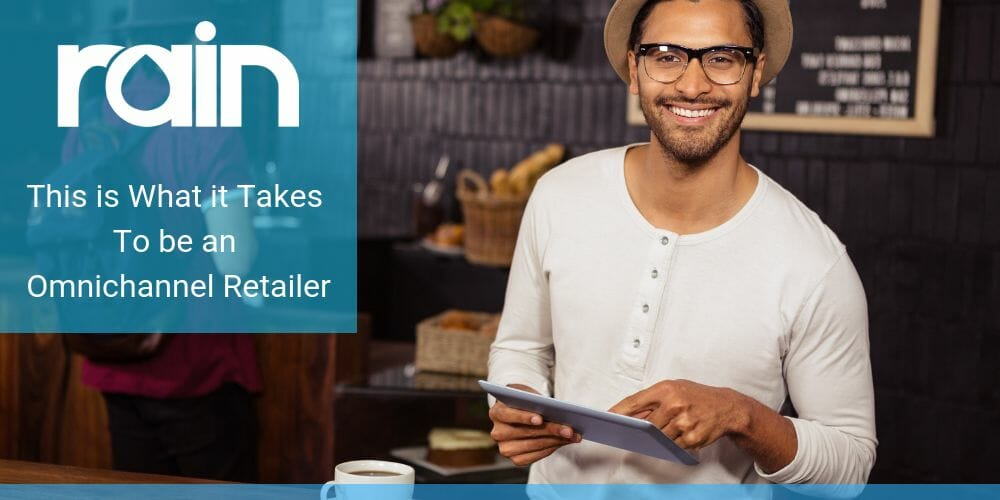 This is What it Takes to be an Omnichannel Retailer