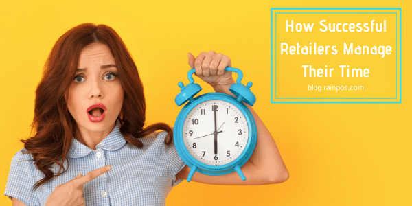 How Successful Retailers Manage Their Time