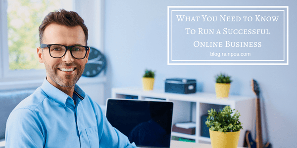 What You Need to Know To Run a Successful Online Business